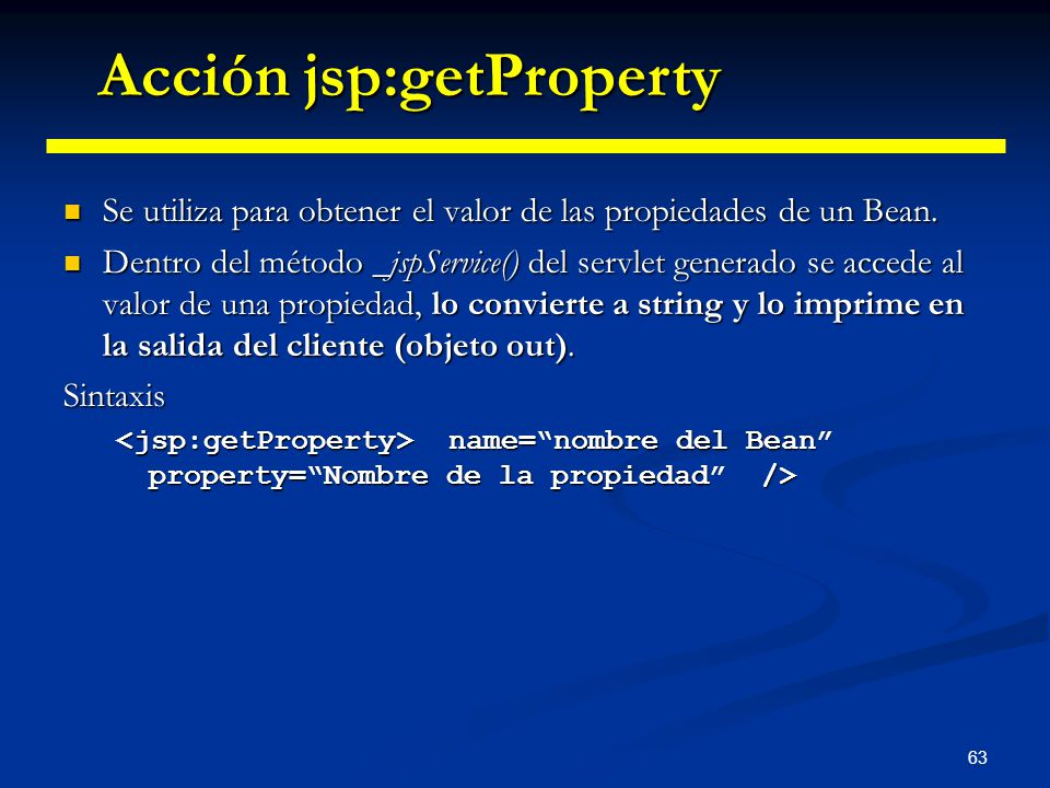 63 Se utiliza para obtener el valor de las propiedades de un Bean. Se utiliza para obtener el valor de las propiedades de un Bean. Dentro del método _
