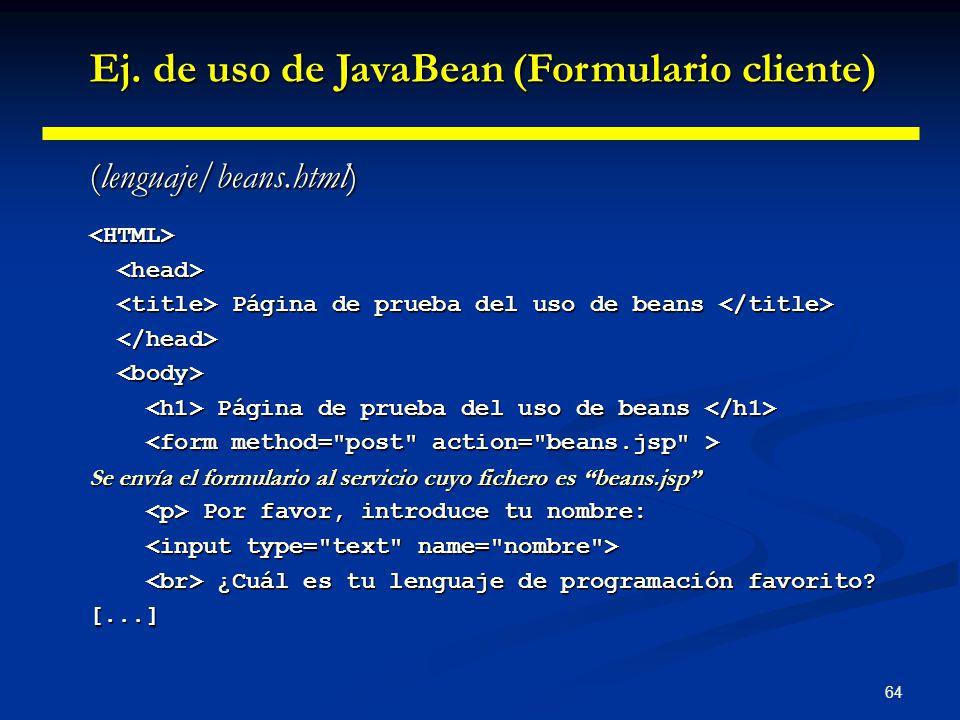 64 (lenguaje/beans.html) <HTML> Página de prueba del uso de beans Página de prueba del uso de beans Página de prueba del uso de beans Página de prueba