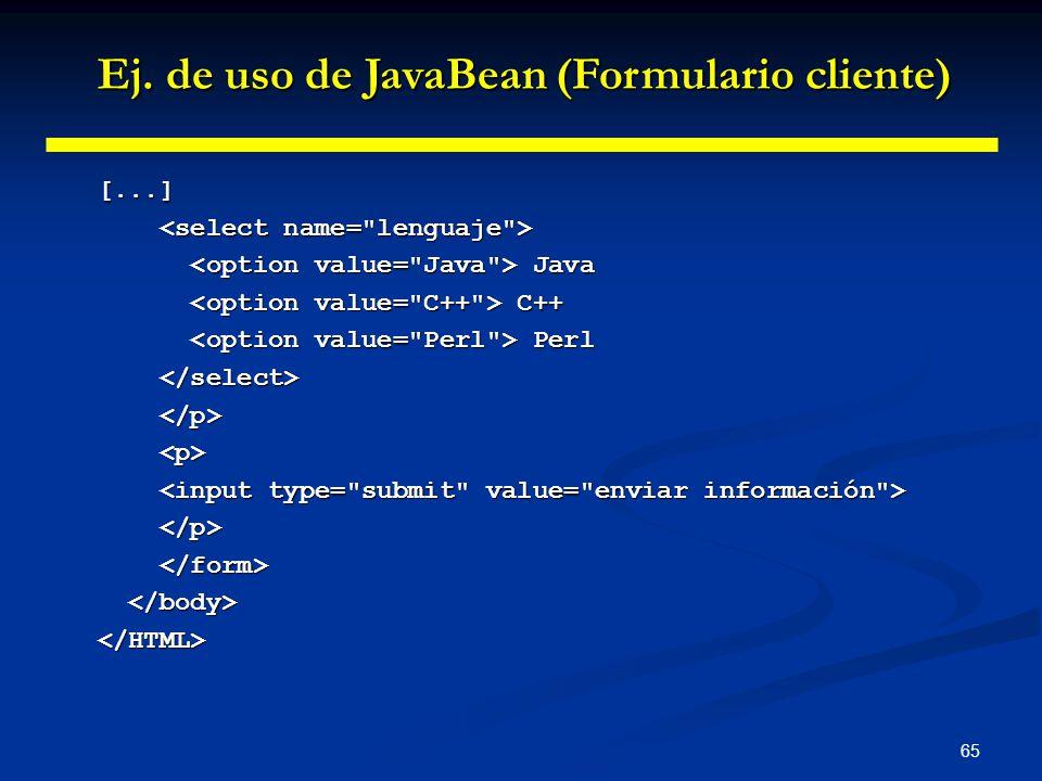 65 [...] Java Java C++ C++ Perl Perl </HTML> Ej. de uso de JavaBean (Formulario cliente)