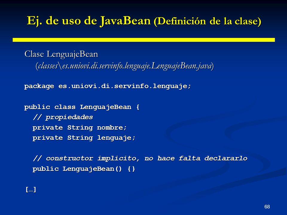 68 Clase LenguajeBean (classes\es.uniovi.di.servinfo.lenguaje.LenguajeBean.java) package es.uniovi.di.servinfo.lenguaje; public class LenguajeBean { /