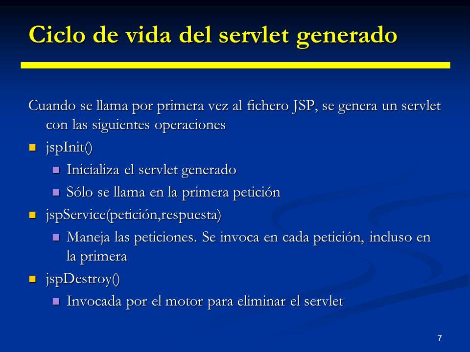 7 Ciclo de vida del servlet generado Cuando se llama por primera vez al fichero JSP, se genera un servlet con las siguientes operaciones jspInit() jsp
