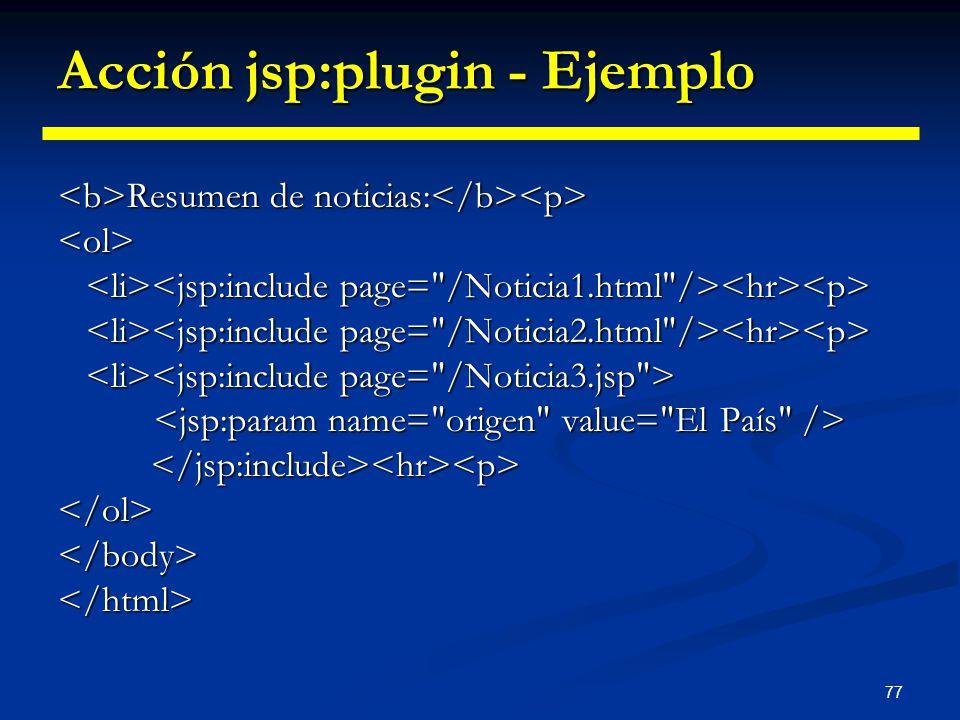 77 Acción jsp:plugin - Ejemplo Resumen de noticias: Resumen de noticias: <ol> </ol></body></html>