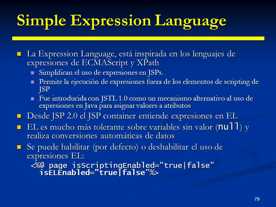 79 Simple Expression Language La Expression Language, está inspirada en los lenguajes de expresiones de ECMAScript y XPath La Expression Language, est