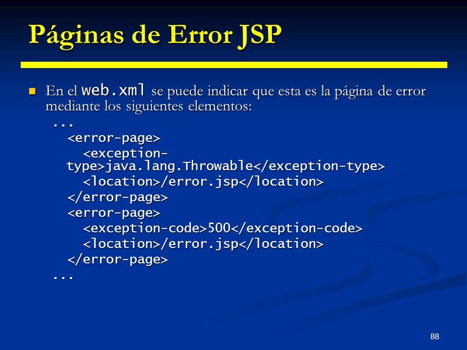 88 Páginas de Error JSP En el web.xml se puede indicar que esta es la página de error mediante los siguientes elementos: En el web.xml se puede indica