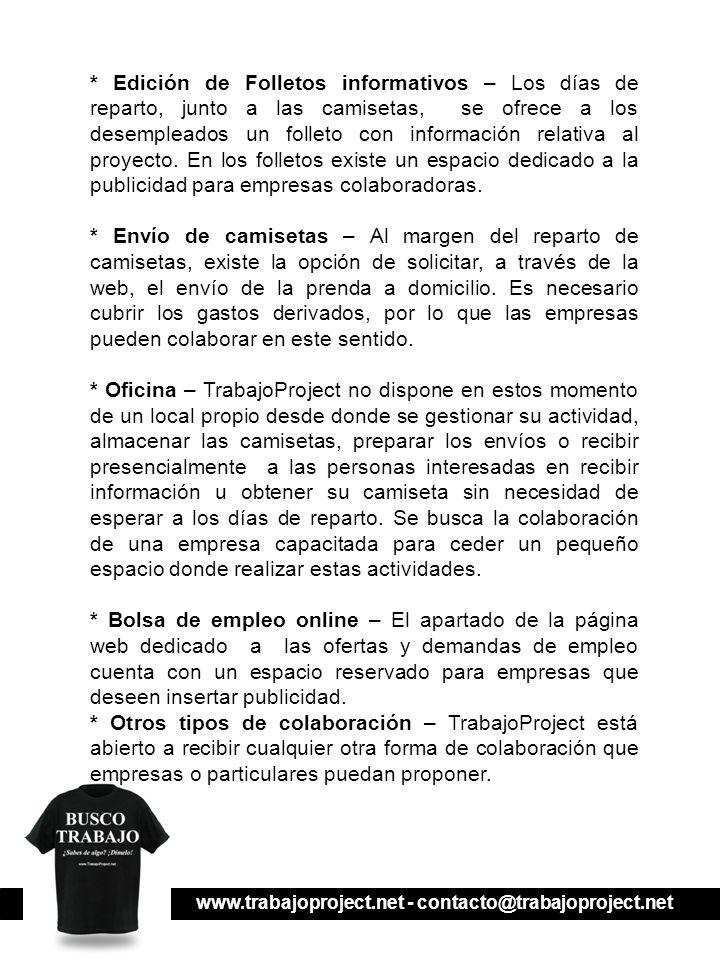 www.trabajoproject.net - contacto@trabajoproject.net * Edición de Folletos informativos – Los días de reparto, junto a las camisetas, se ofrece a los desempleados un folleto con información relativa al proyecto.