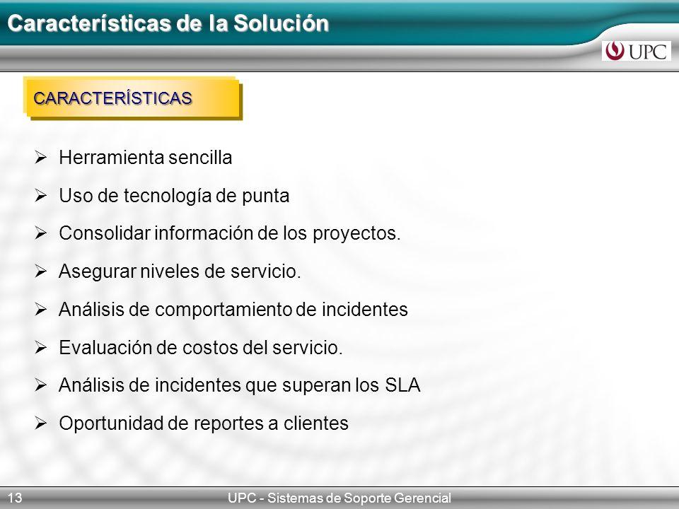 UPC - Sistemas de Soporte Gerencial13 Características de la Solución CARACTERÍSTICAS Herramienta sencilla Uso de tecnología de punta Consolidar información de los proyectos.