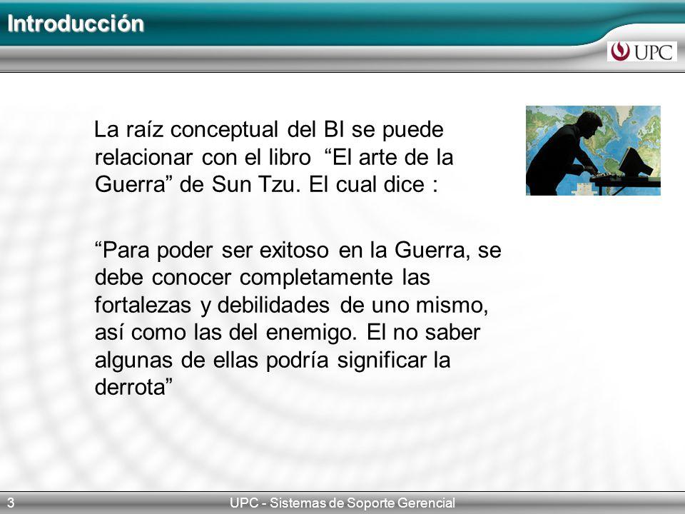 UPC - Sistemas de Soporte Gerencial3 Introducción La raíz conceptual del BI se puede relacionar con el libro El arte de la Guerra de Sun Tzu.