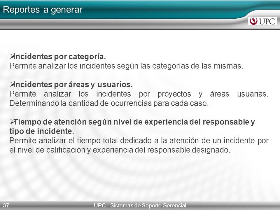 Reportes a generar UPC - Sistemas de Soporte Gerencial37 Incidentes por categoría.