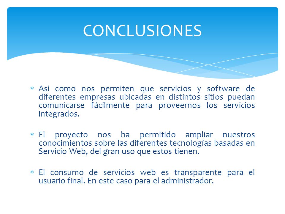 Asi como nos permiten que servicios y software de diferentes empresas ubicadas en distintos sitios puedan comunicarse fácilmente para proveernos los servicios integrados.