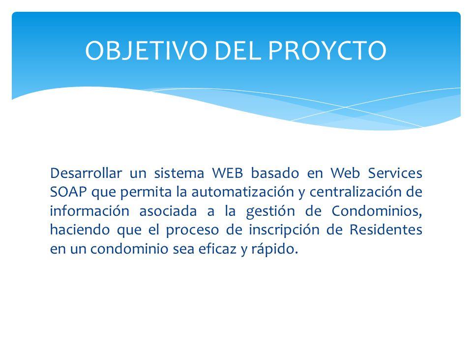 Desarrollar un sistema WEB basado en Web Services SOAP que permita la automatización y centralización de información asociada a la gestión de Condominios, haciendo que el proceso de inscripción de Residentes en un condominio sea eficaz y rápido.