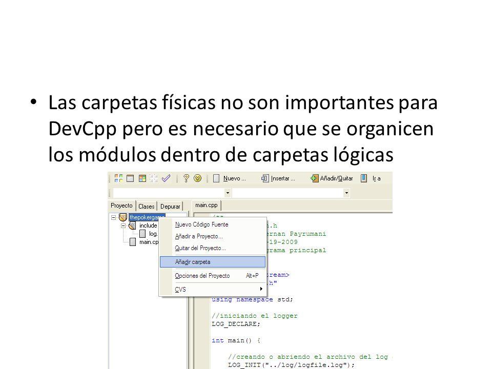 Las carpetas físicas no son importantes para DevCpp pero es necesario que se organicen los módulos dentro de carpetas lógicas