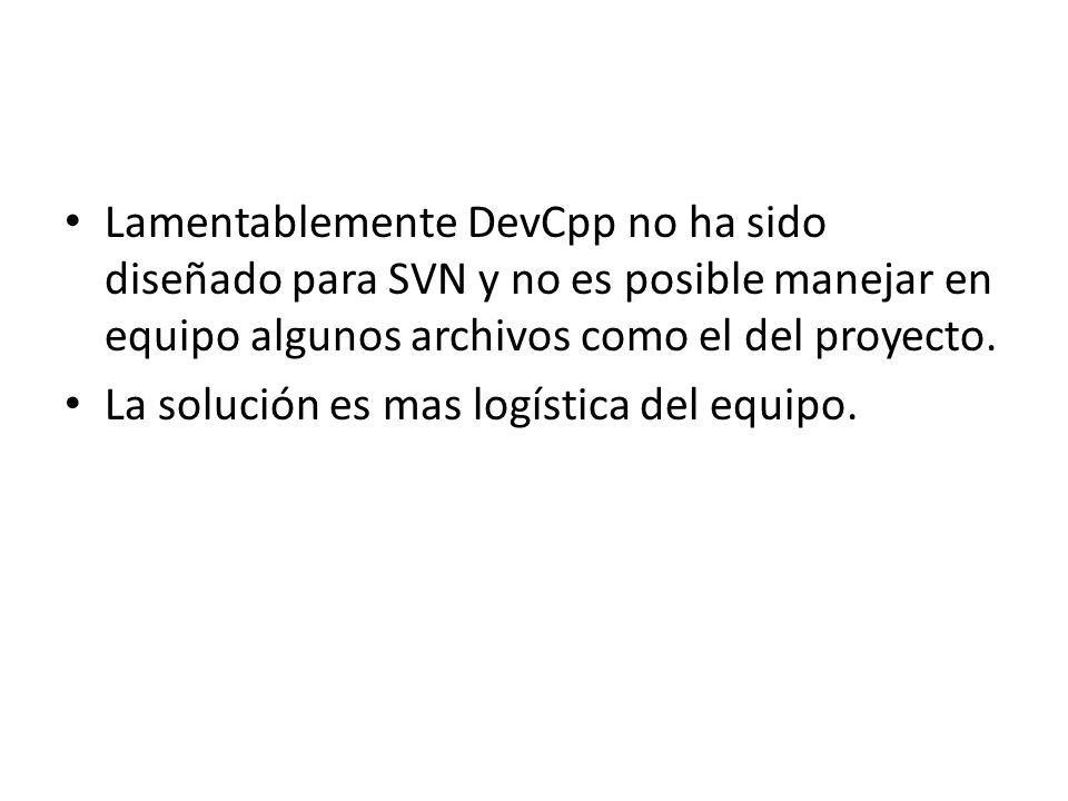 Lamentablemente DevCpp no ha sido diseñado para SVN y no es posible manejar en equipo algunos archivos como el del proyecto. La solución es mas logíst