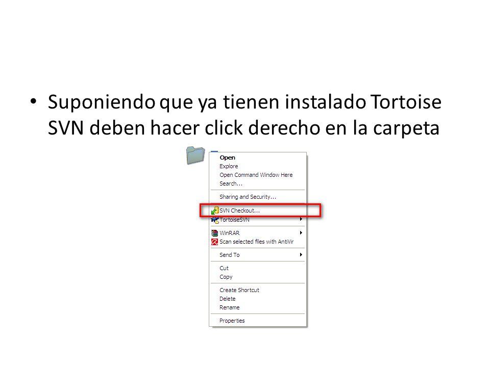 Suponiendo que ya tienen instalado Tortoise SVN deben hacer click derecho en la carpeta
