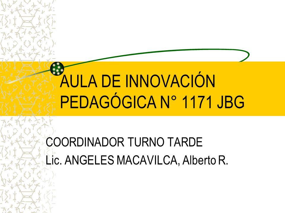 AULA DE INNOVACIÓN PEDAGÓGICA N° 1171 JBG COORDINADOR TURNO TARDE Lic.