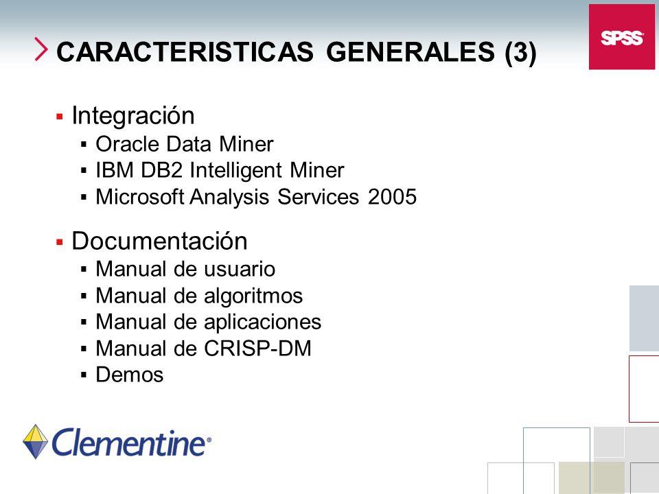 CARACTERISTICAS GENERALES (3) Integración Oracle Data Miner IBM DB2 Intelligent Miner Microsoft Analysis Services 2005 Documentación Manual de usuario