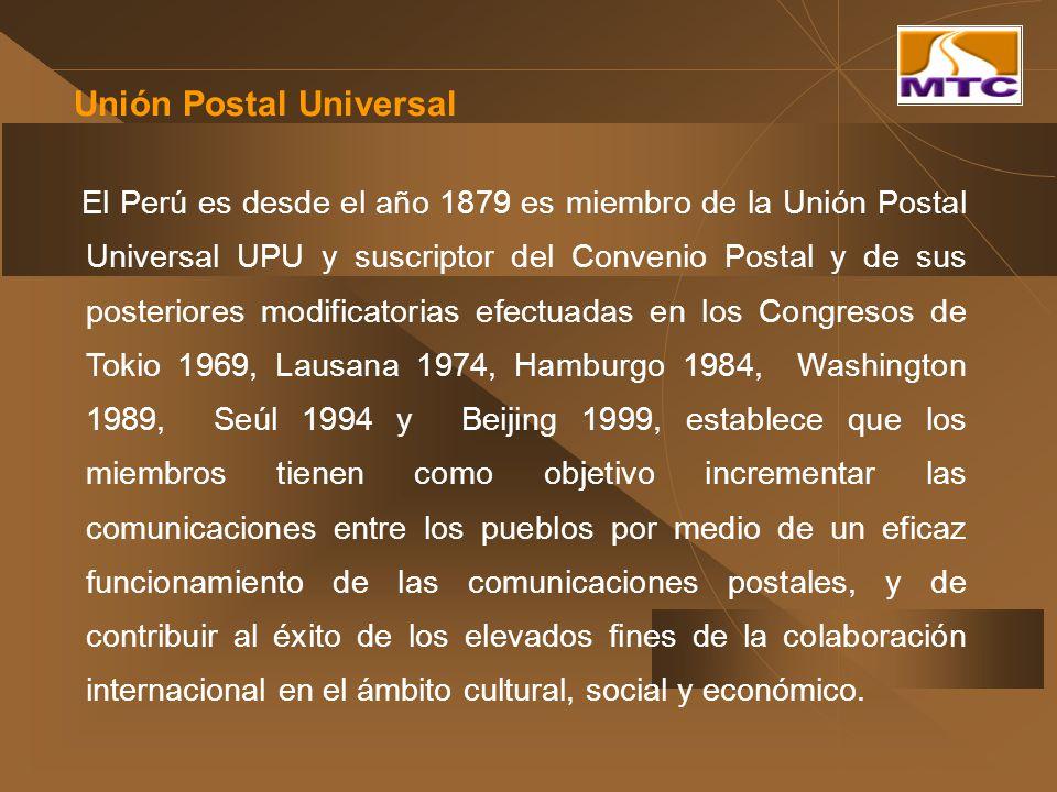 Unión Postal Universal El Perú es desde el año 1879 es miembro de la Unión Postal Universal UPU y suscriptor del Convenio Postal y de sus posteriores