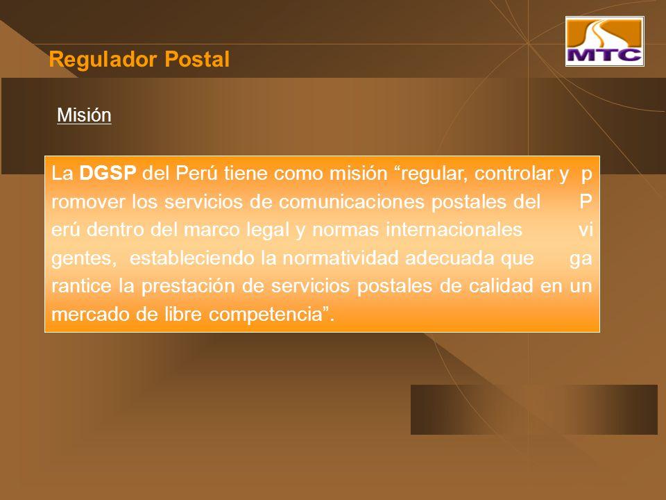 Regulador Postal Misión La DGSP del Perú tiene como misión regular, controlar y p romover los servicios de comunicaciones postales del P erú dentro de