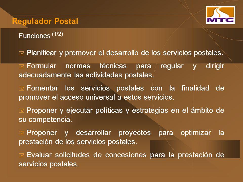 Regulador Postal Funciones (1/2) Planificar y promover el desarrollo de los servicios postales. Formular normas técnicas para regular y dirigir adecua