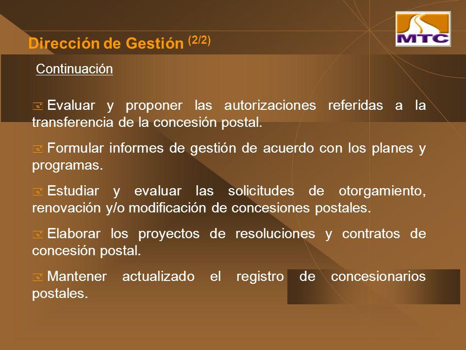 Dirección de Gestión (2/2) Evaluar y proponer las autorizaciones referidas a la transferencia de la concesión postal. Formular informes de gestión de
