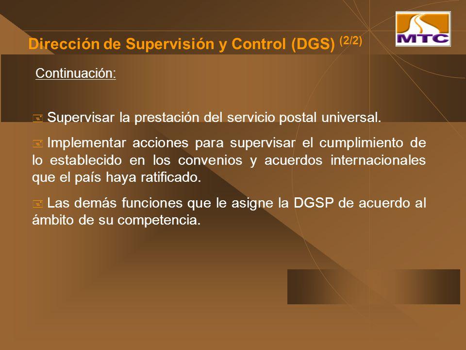Dirección de Supervisión y Control (DGS) (2/2) Supervisar la prestación del servicio postal universal. Implementar acciones para supervisar el cumplim