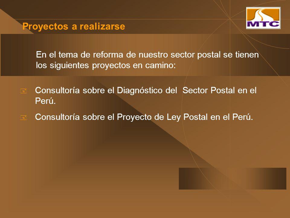 Proyectos a realizarse Consultoría sobre el Diagnóstico del Sector Postal en el Perú. Consultoría sobre el Proyecto de Ley Postal en el Perú. En el te