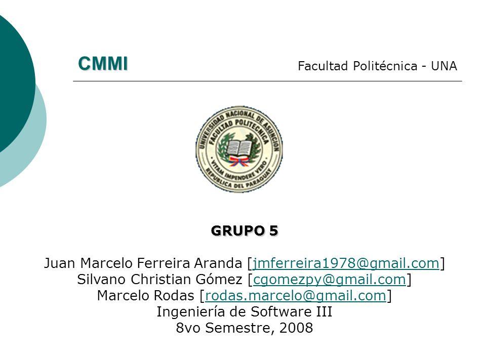 CMMI GRUPO 5 Juan Marcelo Ferreira Aranda [jmferreira1978@gmail.com]jmferreira1978@gmail.com Silvano Christian Gómez [cgomezpy@gmail.com]cgomezpy@gmai
