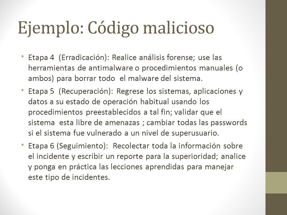 Ejemplo: Código malicioso Etapa 4 (Erradicación): Realice análisis forense; use las herramientas de antimalware o procedimientos manuales (o ambos) pa