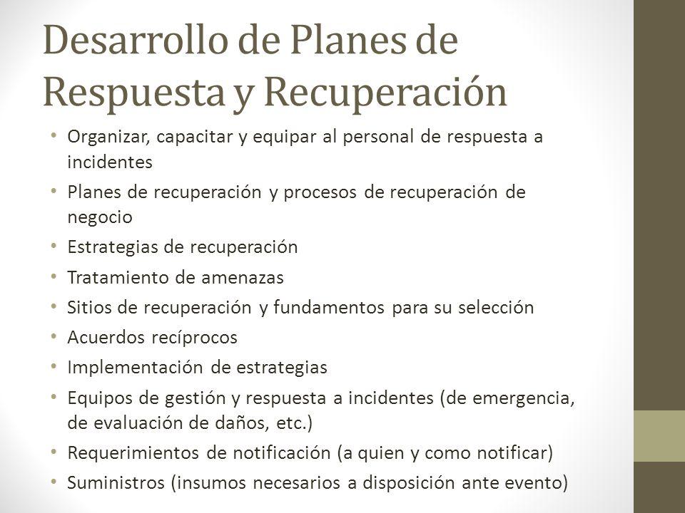Desarrollo de Planes de Respuesta y Recuperación Organizar, capacitar y equipar al personal de respuesta a incidentes Planes de recuperación y proceso