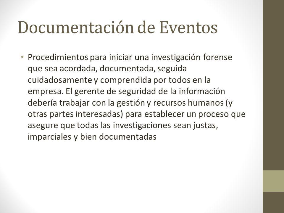 Documentación de Eventos Procedimientos para iniciar una investigación forense que sea acordada, documentada, seguida cuidadosamente y comprendida por