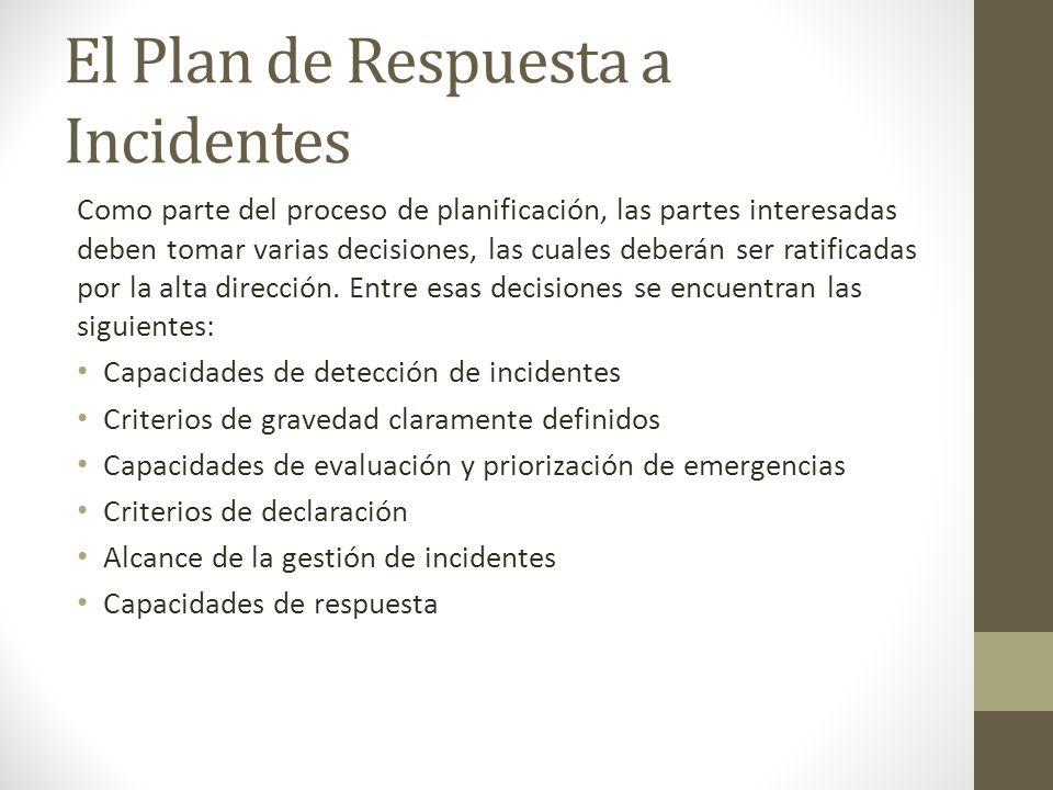 El Plan de Respuesta a Incidentes Como parte del proceso de planificación, las partes interesadas deben tomar varias decisiones, las cuales deberán se