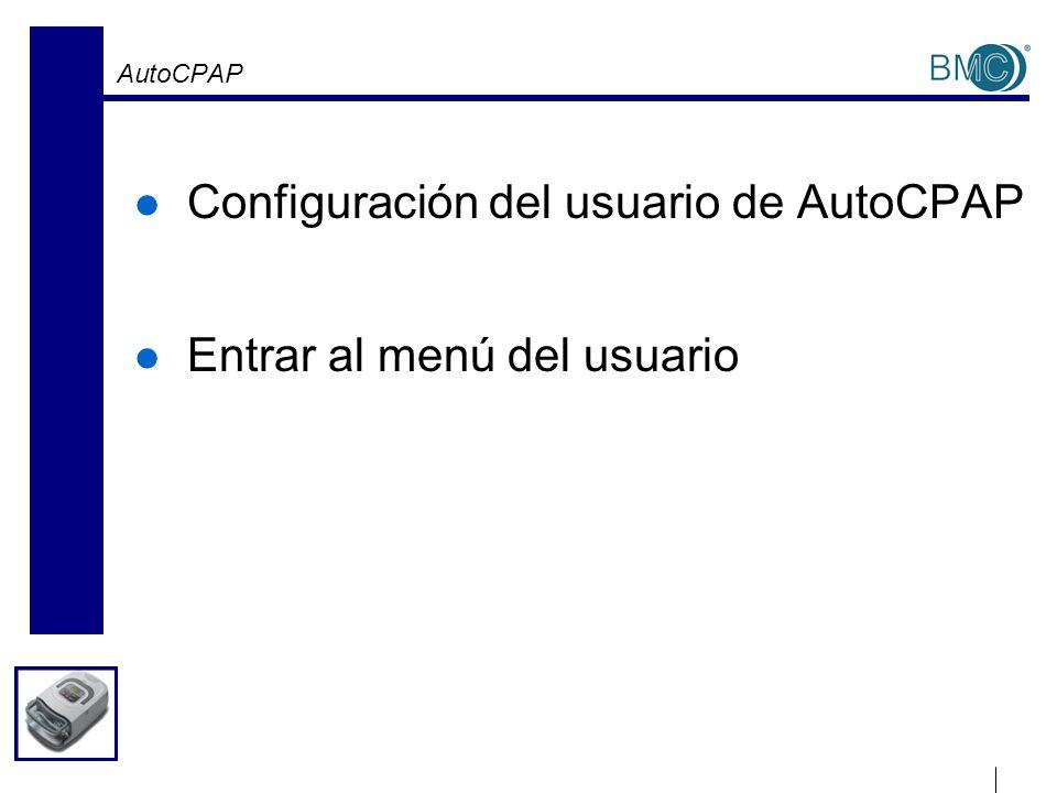 AutoCPAP Configuración del usuario de AutoCPAP Entrar al menú del usuario