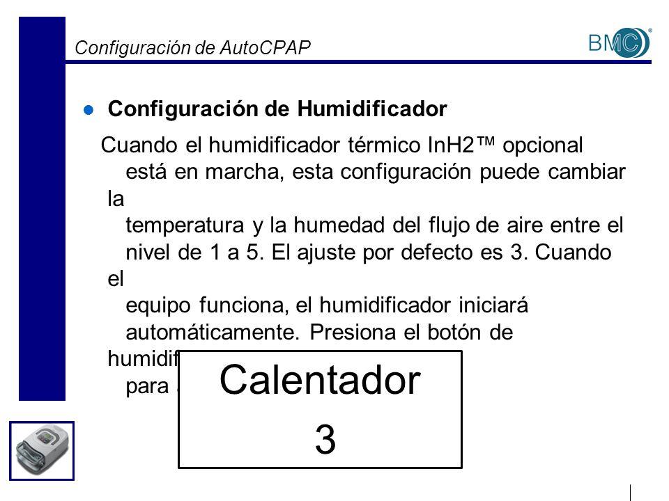 Configuración de AutoCPAP Configuración de Humidificador Cuando el humidificador térmico InH2 opcional está en marcha, esta configuración puede cambia