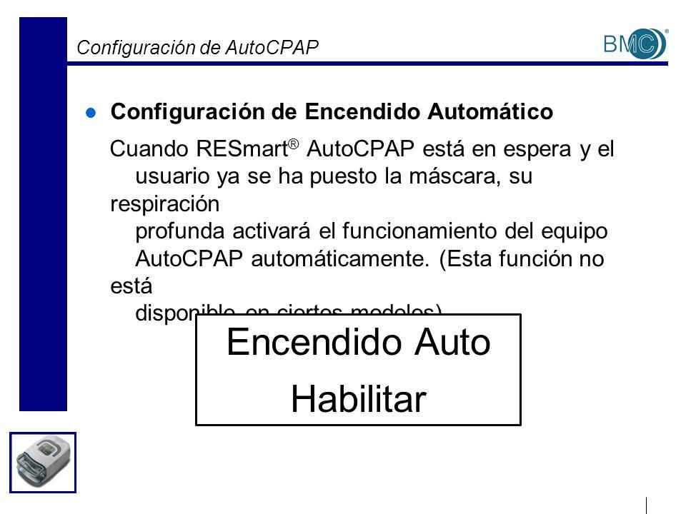 Configuración de AutoCPAP Configuración de Encendido Automático Cuando RESmart ® AutoCPAP está en espera y el usuario ya se ha puesto la máscara, su r