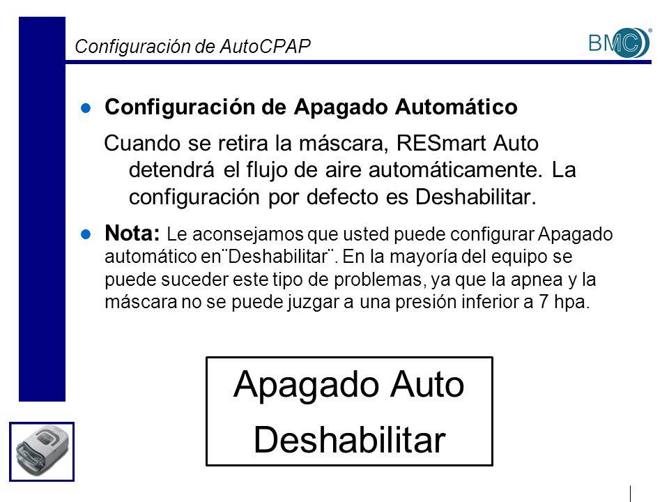 Configuración de AutoCPAP Configuración de Apagado Automático Cuando se retira la máscara, RESmart Auto detendrá el flujo de aire automáticamente. La