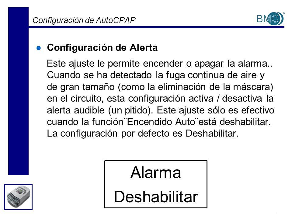 Configuración de AutoCPAP Configuración de Alerta Este ajuste le permite encender o apagar la alarma.. Cuando se ha detectado la fuga continua de aire