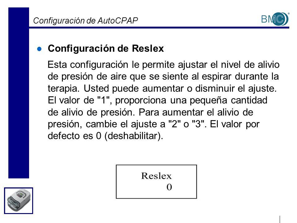 Configuración de AutoCPAP Configuración de Reslex Esta configuración le permite ajustar el nivel de alivio de presión de aire que se siente al espirar