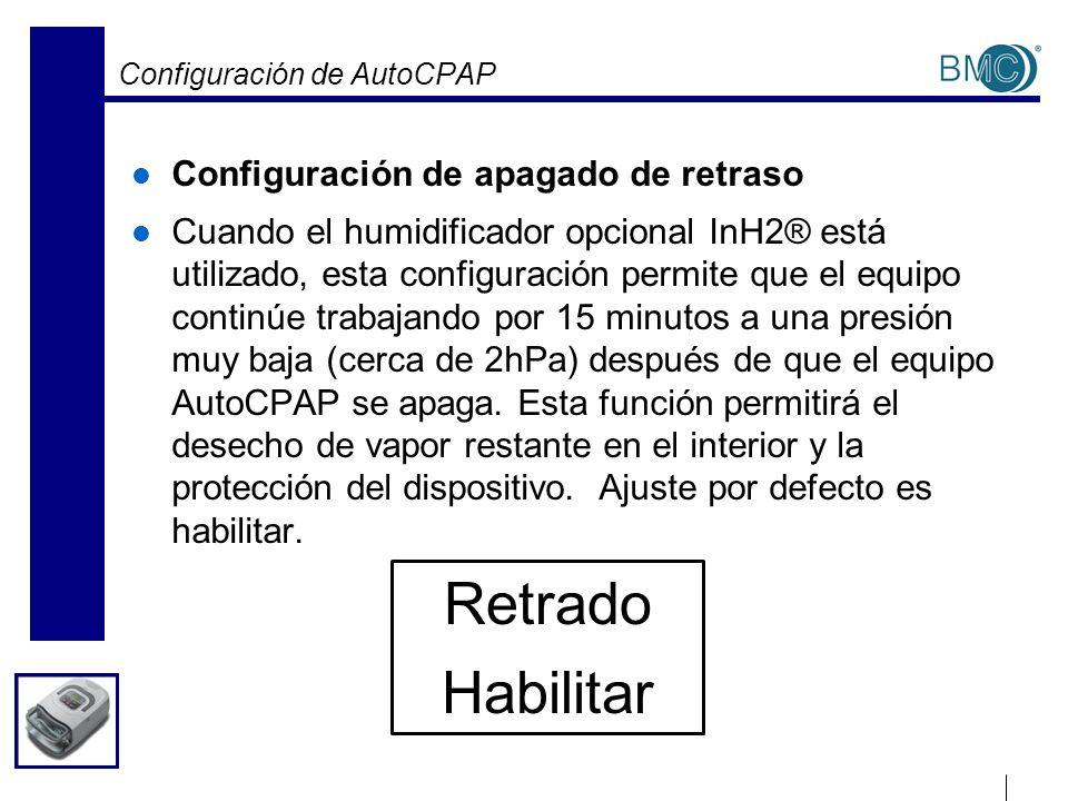 Configuración de AutoCPAP Configuración de apagado de retraso Cuando el humidificador opcional InH2® está utilizado, esta configuración permite que el