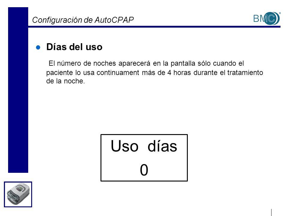 Configuración de AutoCPAP Días del uso El número de noches aparecerá en la pantalla sólo cuando el paciente lo usa continuament más de 4 horas durante