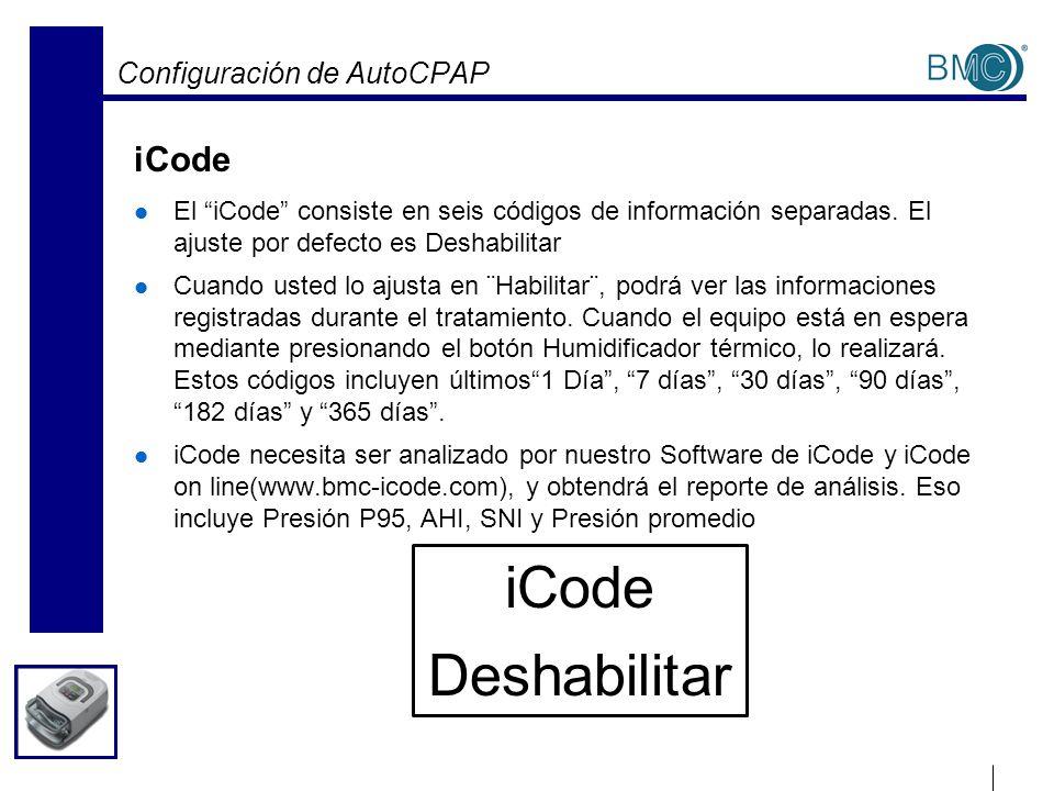 Configuración de AutoCPAP iCode El iCode consiste en seis códigos de información separadas. El ajuste por defecto es Deshabilitar Cuando usted lo ajus