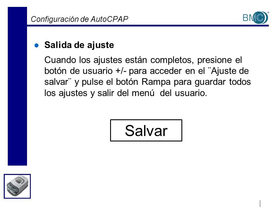 Configuración de AutoCPAP Salida de ajuste Cuando los ajustes están completos, presione el botón de usuario +/- para acceder en el ¨Ajuste de salvar¨