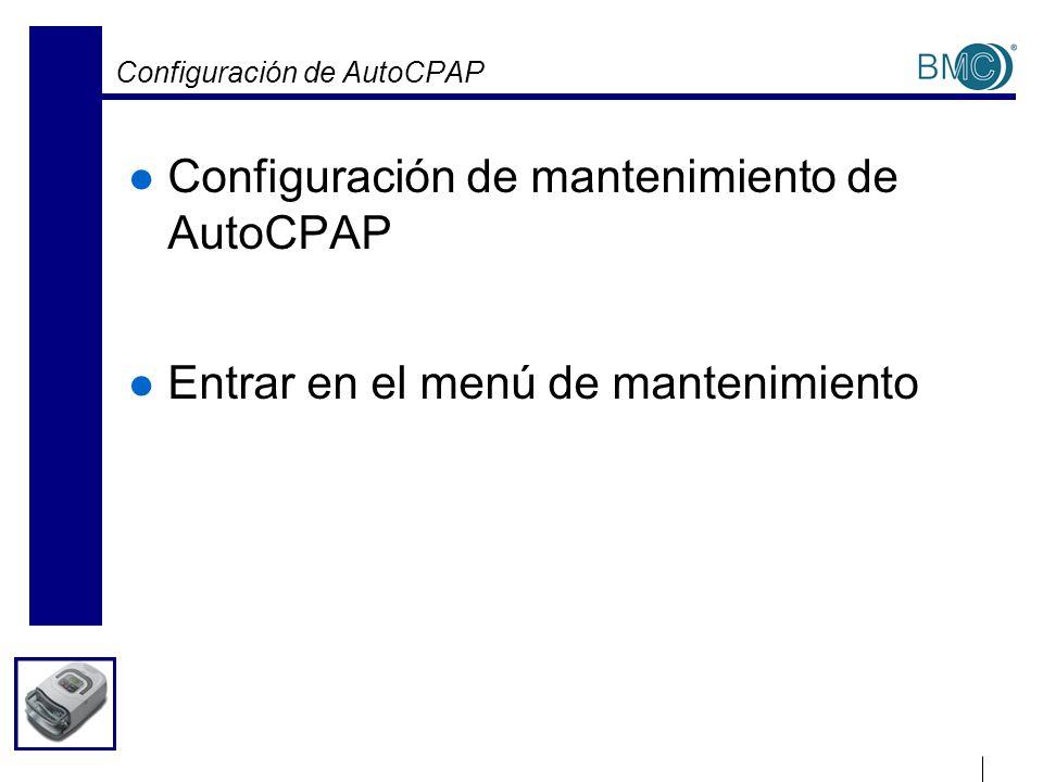 Configuración de AutoCPAP Configuración de mantenimiento de AutoCPAP Entrar en el menú de mantenimiento