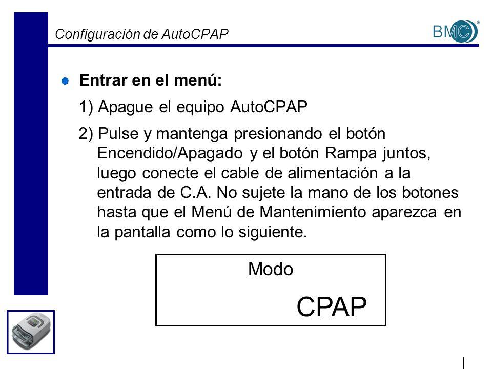 Configuración de AutoCPAP Entrar en el menú: 1) Apague el equipo AutoCPAP 2) Pulse y mantenga presionando el botón Encendido/Apagado y el botón Rampa