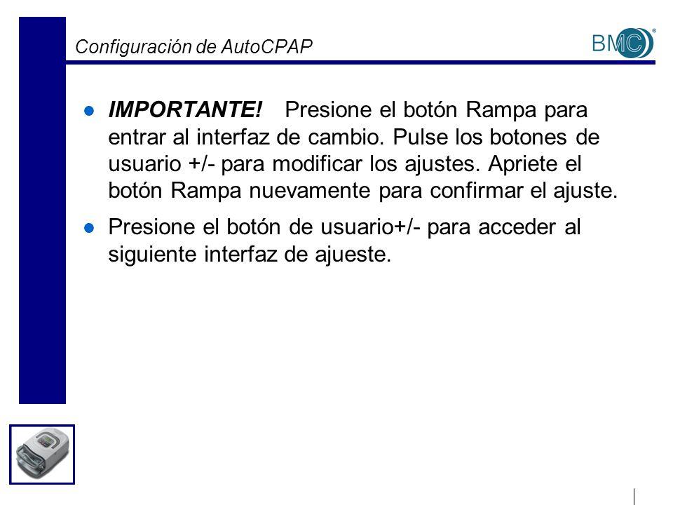 Configuración de AutoCPAP IMPORTANTE!Presione el botón Rampa para entrar al interfaz de cambio. Pulse los botones de usuario +/- para modificar los aj