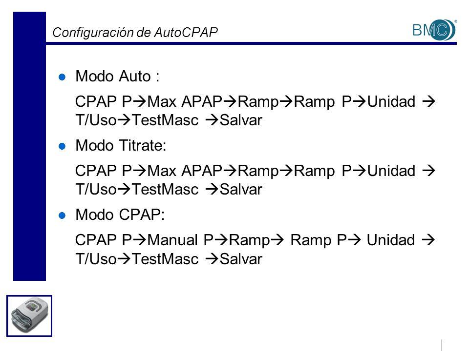 Configuración de AutoCPAP Modo Auto : CPAP P Max APAP Ramp Ramp P Unidad T/Uso TestMasc Salvar Modo Titrate: CPAP P Max APAP Ramp Ramp P Unidad T/Uso