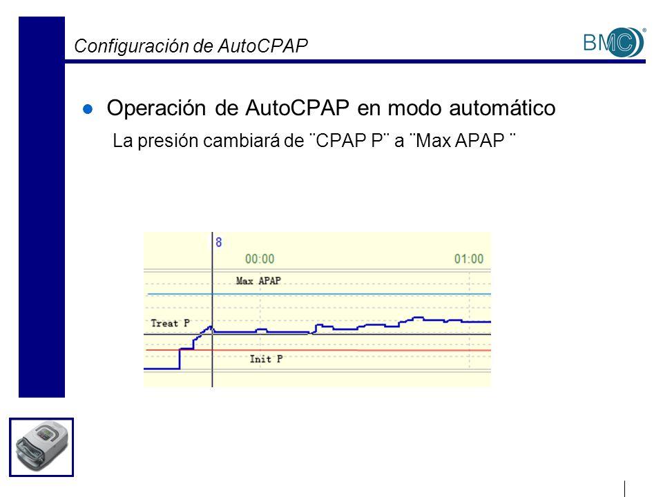 Configuración de AutoCPAP Operación de AutoCPAP en modo automático La presión cambiará de ¨CPAP P¨ a ¨Max APAP ¨