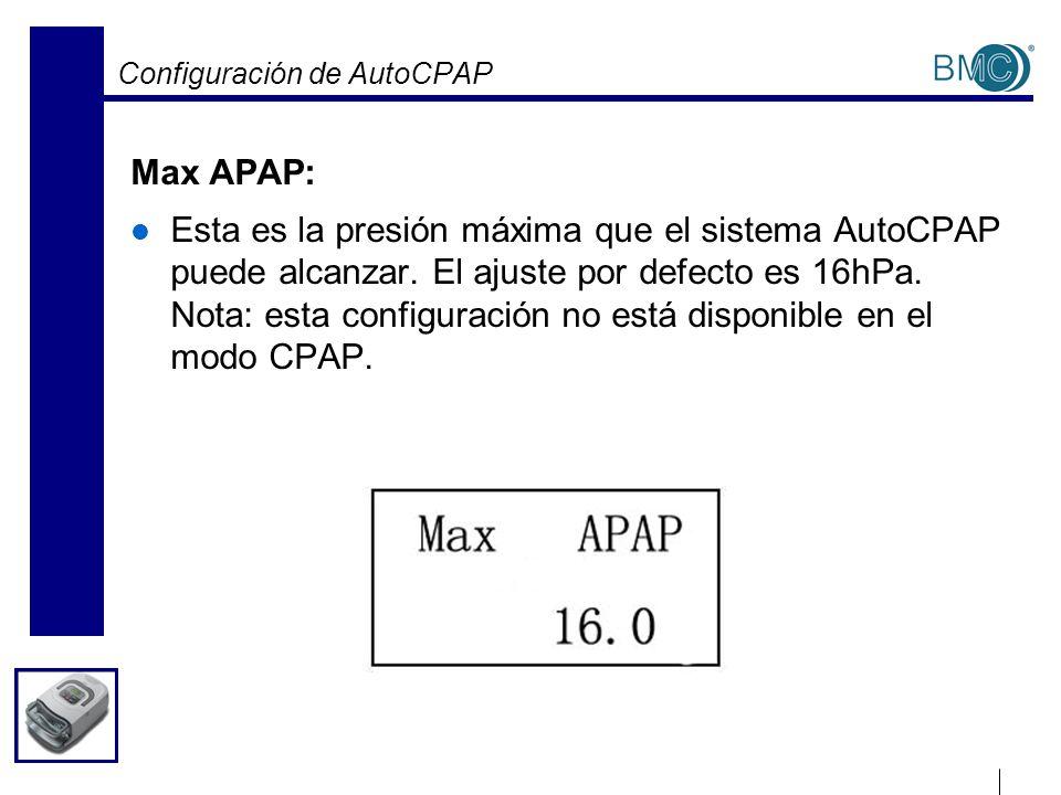 Configuración de AutoCPAP Max APAP: Esta es la presión máxima que el sistema AutoCPAP puede alcanzar. El ajuste por defecto es 16hPa. Nota: esta confi