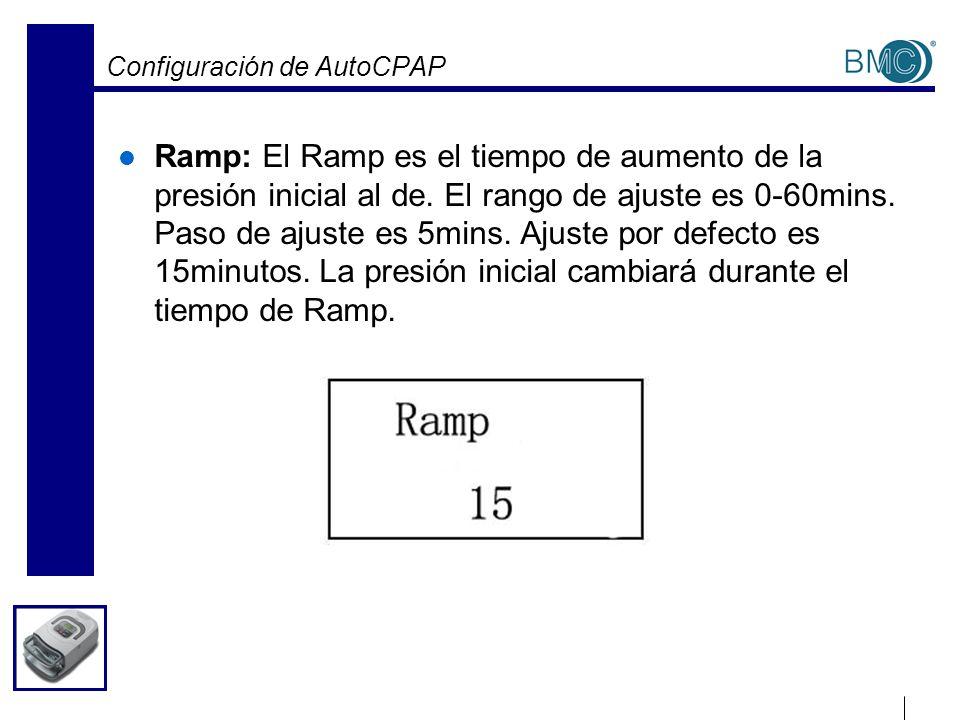 Configuración de AutoCPAP Ramp: El Ramp es el tiempo de aumento de la presión inicial al de. El rango de ajuste es 0-60mins. Paso de ajuste es 5mins.