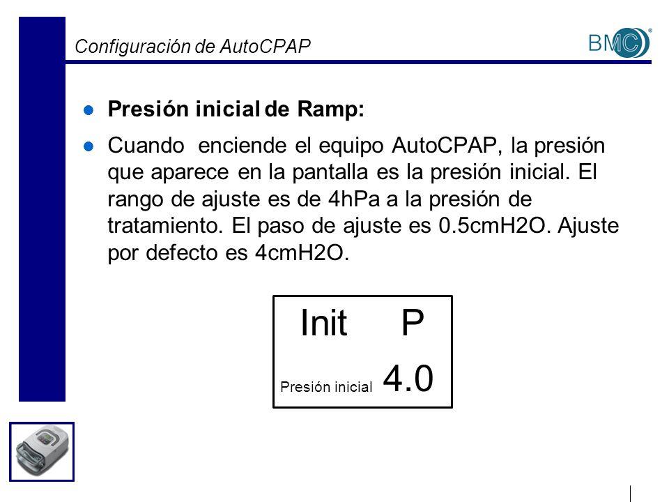 Configuración de AutoCPAP Presión inicial de Ramp: Cuando enciende el equipo AutoCPAP, la presión que aparece en la pantalla es la presión inicial. El