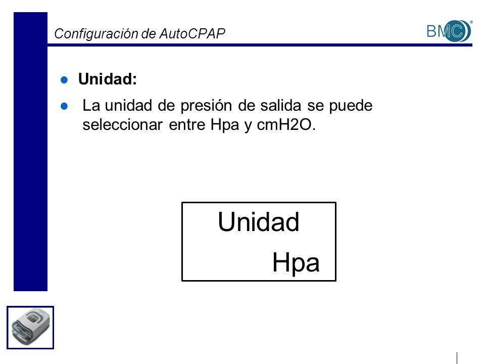 Configuración de AutoCPAP Unidad: La unidad de presión de salida se puede seleccionar entre Hpa y cmH2O. Unidad Hpa