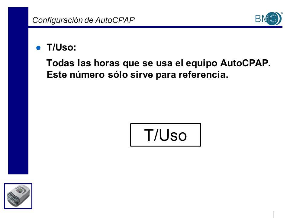 Configuración de AutoCPAP T/Uso: Todas las horas que se usa el equipo AutoCPAP. Este número sólo sirve para referencia. T/Uso